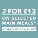 2 for £13 monday saturday